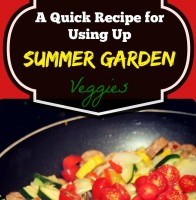 A Quick Recipe for Using Up Summer Garden Veggies