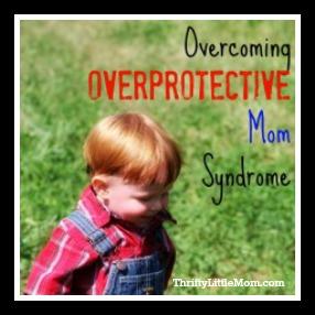 Overcoming Overprotective Mom Syndrome