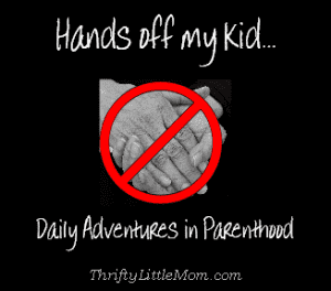 hands off my kid thriftylittlemom.com