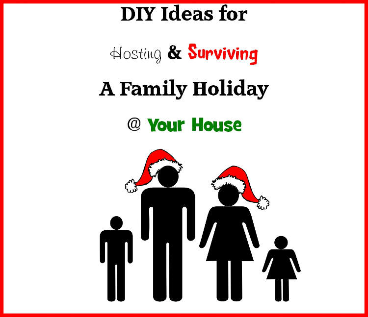 DIY Ideas For Hosting and Surviving A Family Holiday at Your House