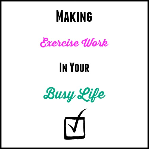 Making Exercise Work In Your Busy Life