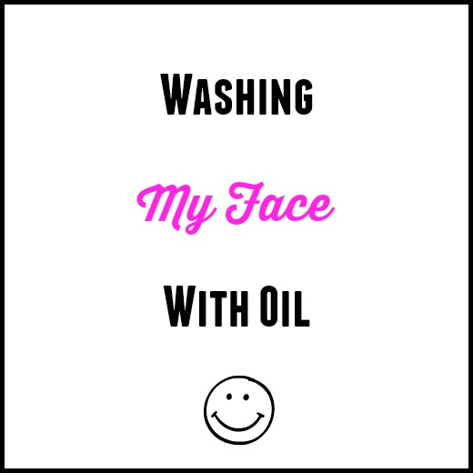 Washing Your Face With Oil