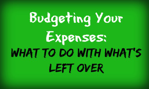 Budgeting Monthly Expenses-What's Left Over