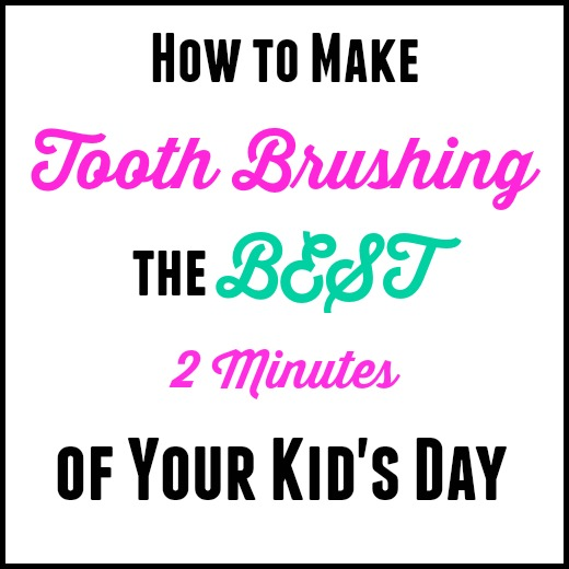 How To Make Tooth Brushing The Best 2 Minutes of Your Kid's Day