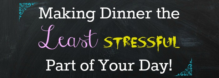 Making Dinner the Least Stressful Part of Your Day