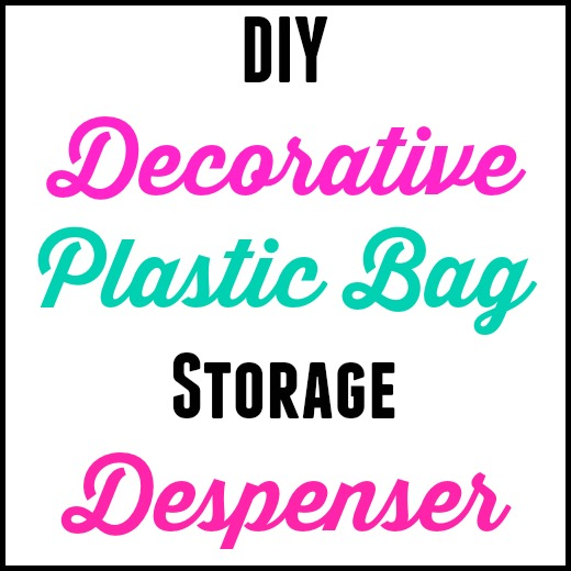DIY Decorative Plastic Bag Storage Dispenser