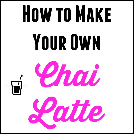 Make Your Own Chai Tea Latte