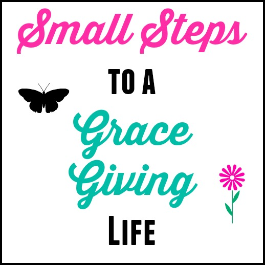 Small Steps to Living a Grace Giving Life