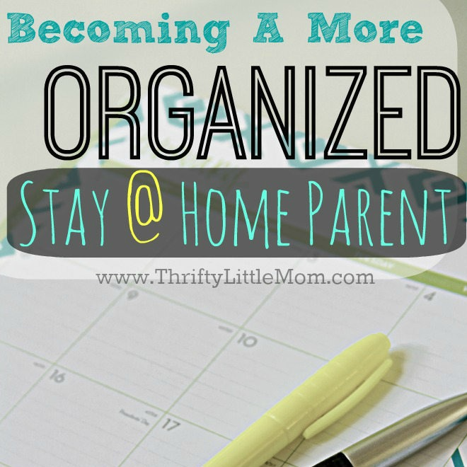 Becoming An Organized Stay At Home Parent