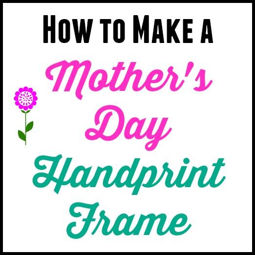 Make A Mother's Day Handprint Frame
