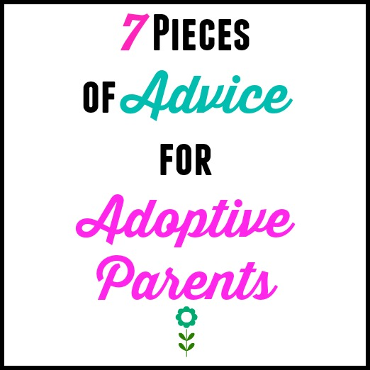7 Pieces of Advice for Adoptive Parents