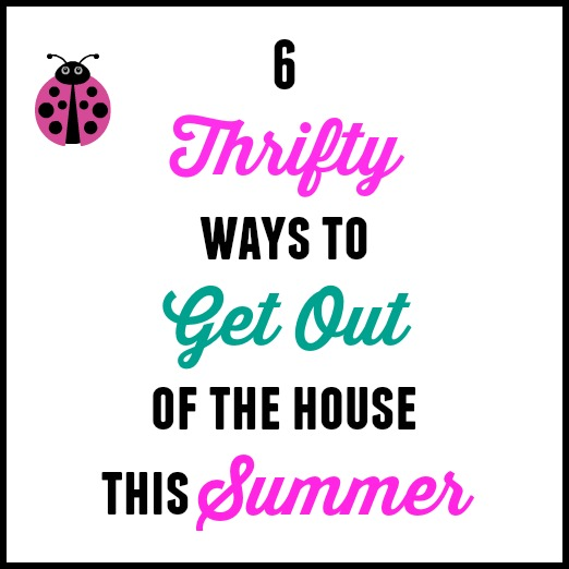 6 Thrifty Ways To Get Out of the House This Summer