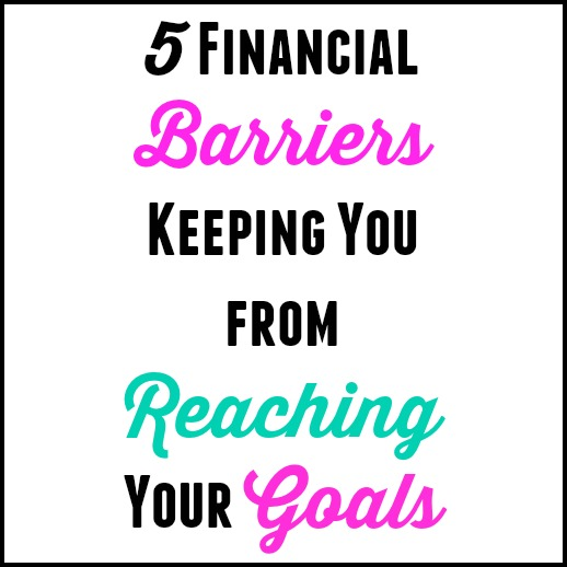 5 Financial Barriers Keeping You From Your Goals