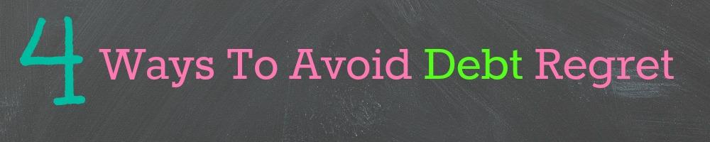 4 Ways to avoid debt regret