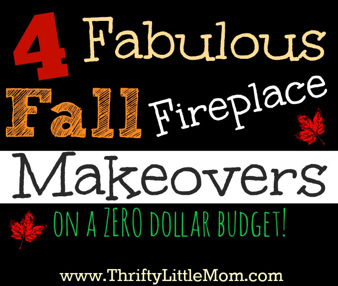 4 Fall Fireplace Makeovers on Zero Dollar Budgets