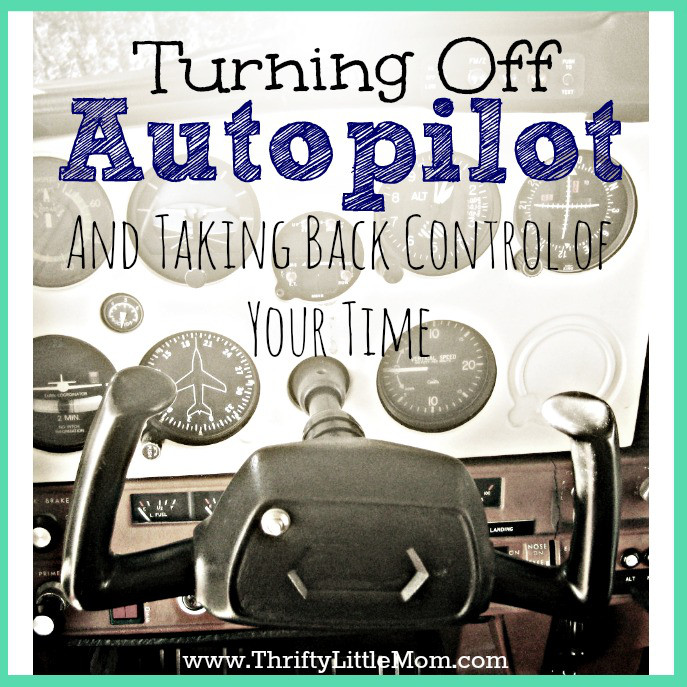 Turning Off Autopilot and Taking Back Control of Your Time