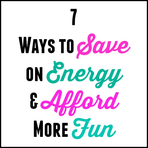 7 Ways to Save on Energy & Afford More Fun