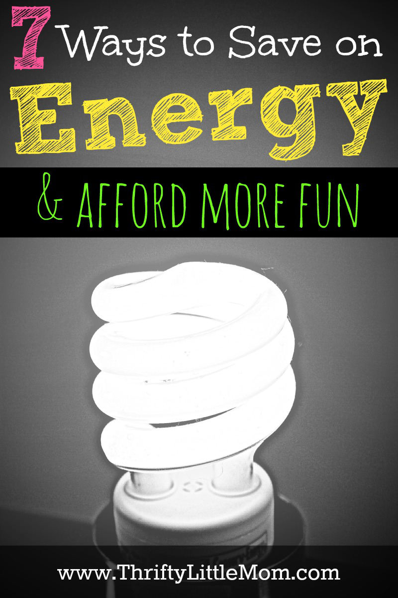 7 ways to save on energy afford more fun thrifty for Ways you can save energy