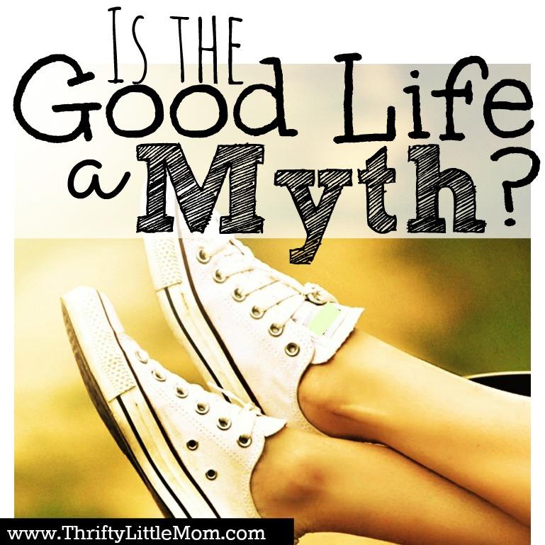 Is The Good Life a Myth?