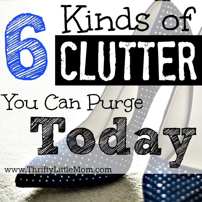6 Kinds of Clutter You Purge Today!