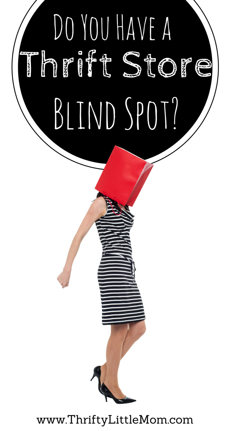 Do you have a thrift store blind spot. Where amazing prices obscure your view of reality. I do