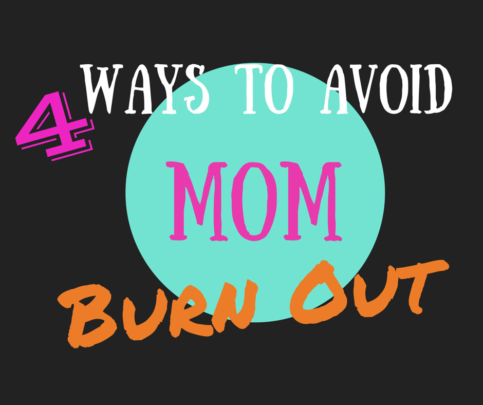4 Ways To Avoid Mom Burnout
