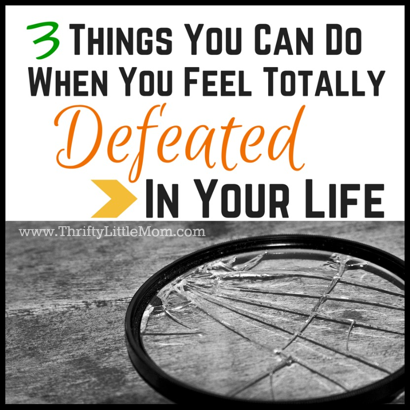 3 Things you can do when you feel totally defeated in life