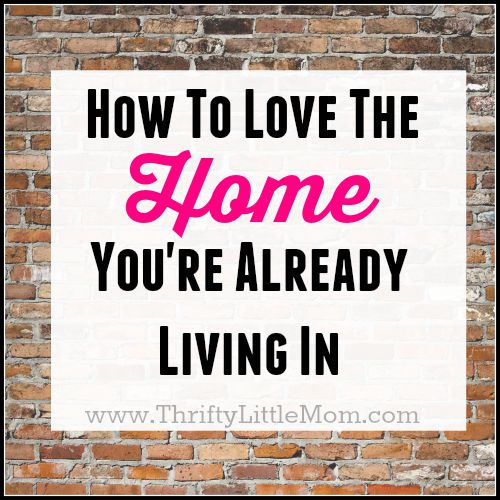 How to love the home youre already livin in
