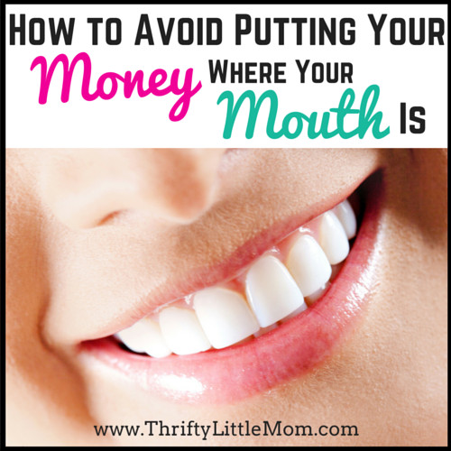Avoid Putting Your Money Where Your Mouth Is