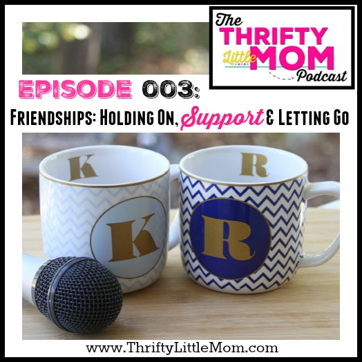 Episode 003- Friendships- Holding on, Support, & letting go