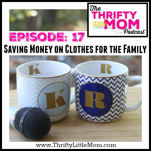Save Money on Clothes for the Family- TLM Podcast Episode 17