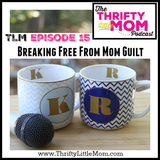 Breaking Free From Mom Guilt- TLM Podcast Episode 15