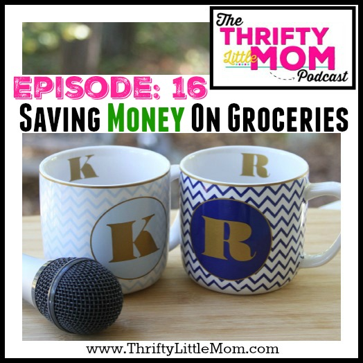 How To Save Money on Groceries- TLM Podcast Episode 16