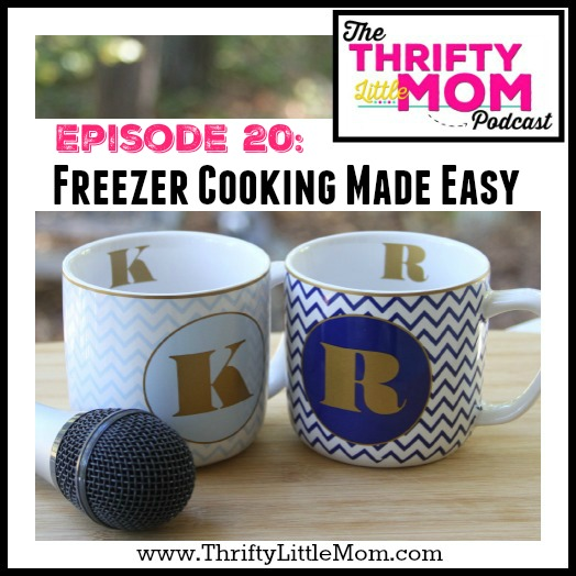 Freezer Cooking Made Easy- TLM Podcast Episode 20