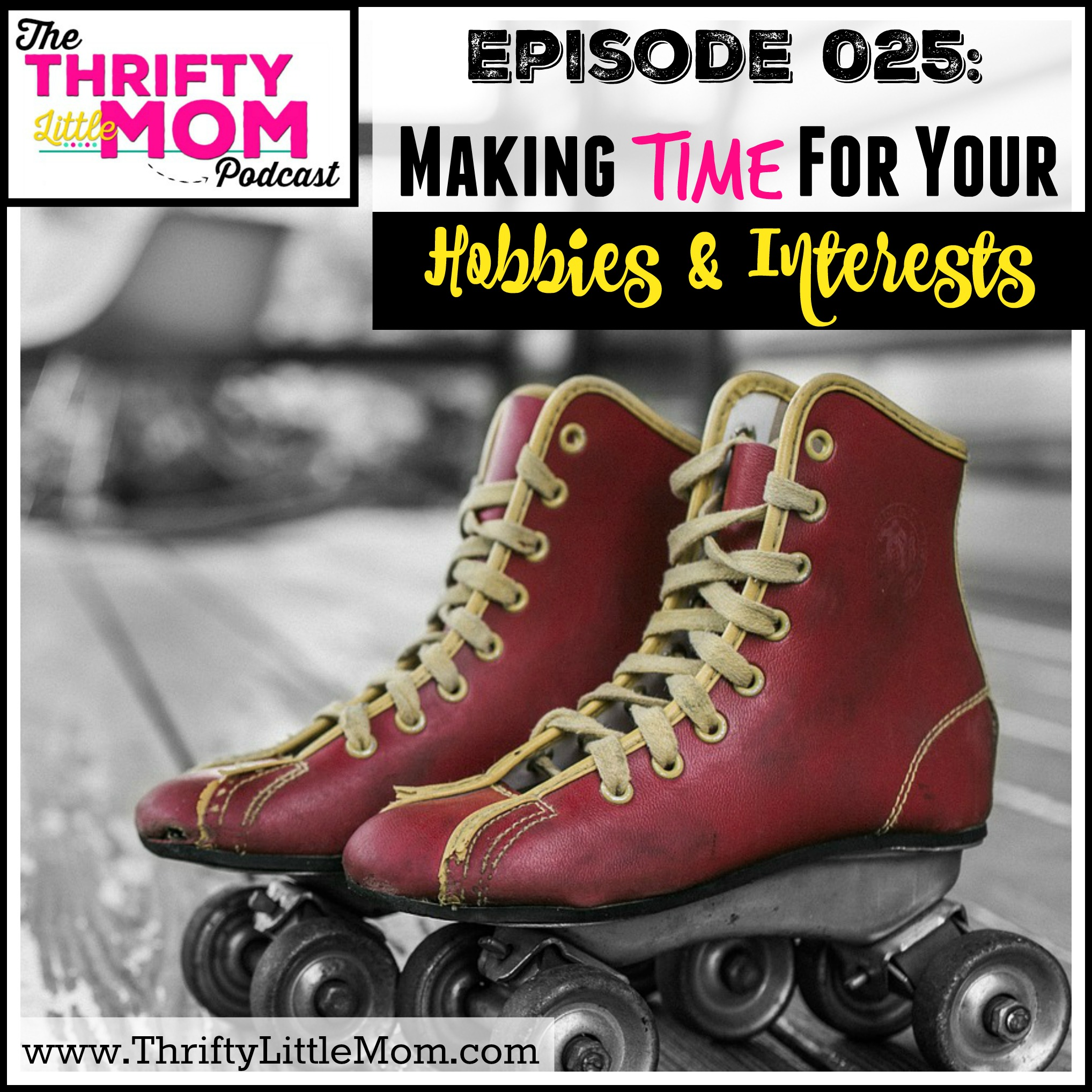 Making Time For Your Hobbies & Interests-TLM Podcast Episode 025