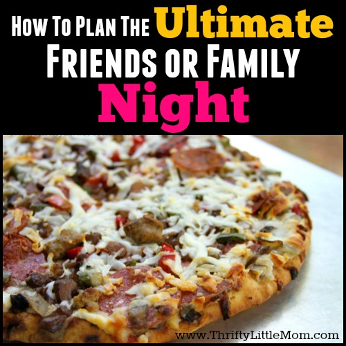 How To Plan the Ultimate Family or Friends Night