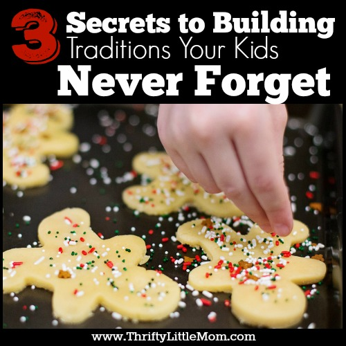3 Secrets to Building Traditions Your Kids will Never Forget
