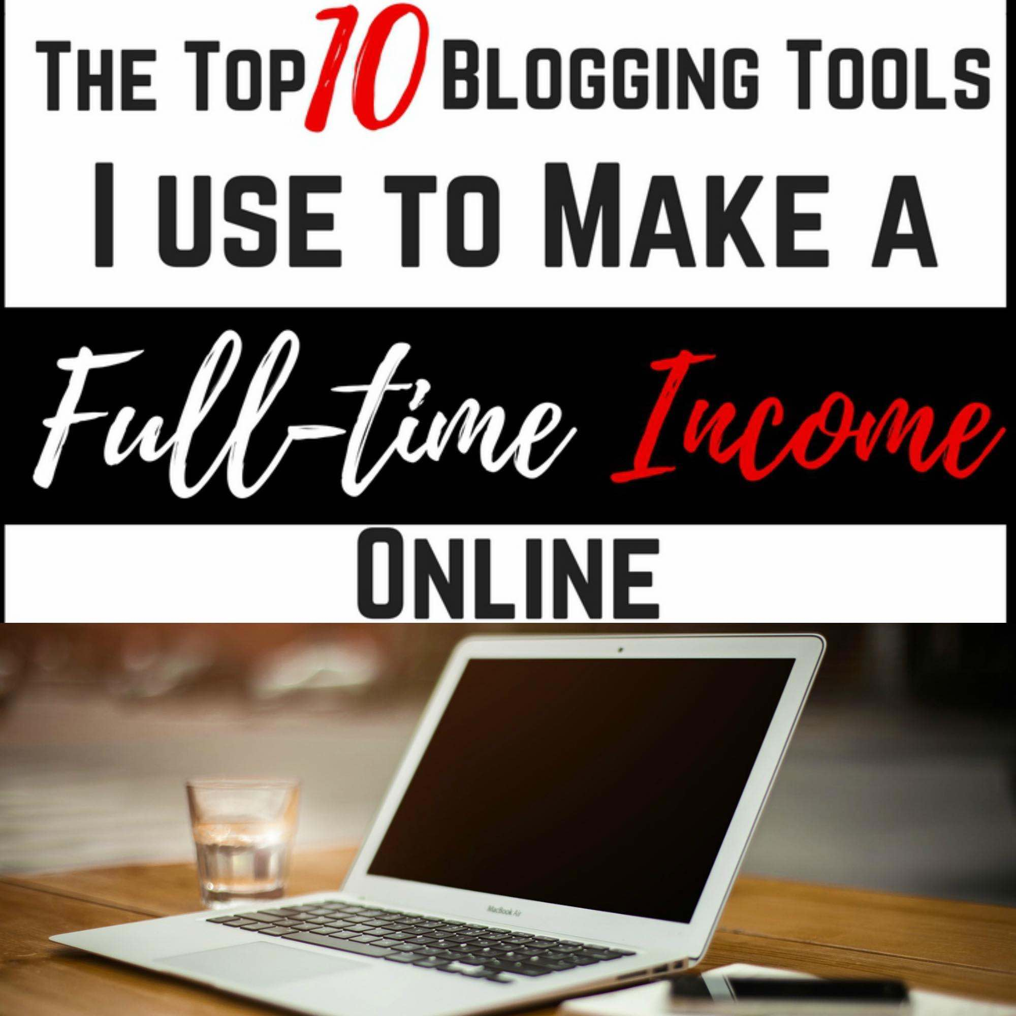 The Top 10 Blogging Tools I Use To Make a Full Time Income Online