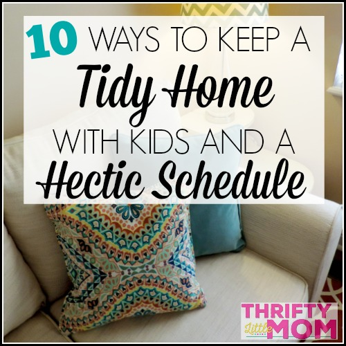 10 Ways To Have a Tidy Home with a Hectic Schedule